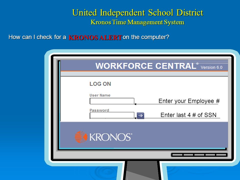 United Independent School District Kronos Time Management System How can I check for a on the computer.