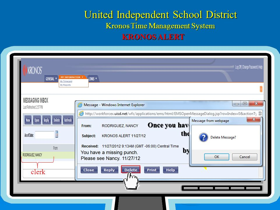 United Independent School District Kronos Time Management System clerk Date-time KRONOS ALERT Message Once you have [R]ead the [E]ntire Message the [E]ntire Message [A]cknowledge [A]cknowledge by [D]eleting the Message by [D]eleting the Message