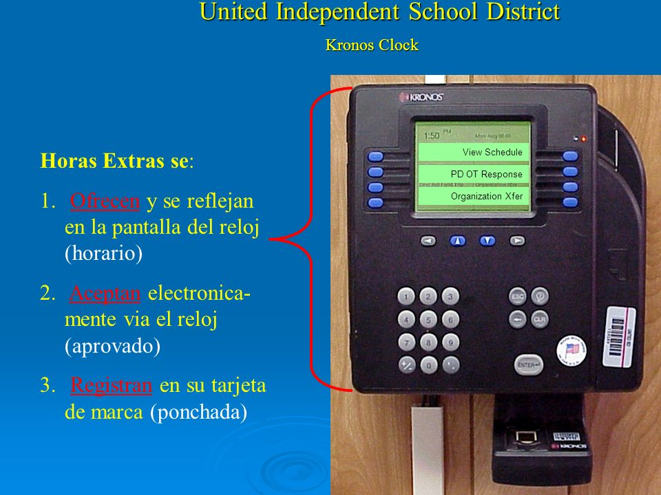 United Independent School District Kronos Clock Extra Duty can now be: 1. Offered and viewed on the clock (schedule) 2. Accepted by you electronically