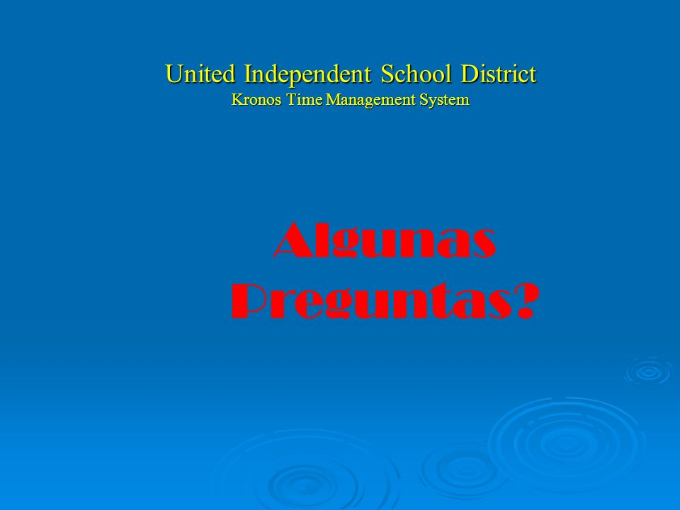 United Independent School District Kronos Time Management System Any Questions?