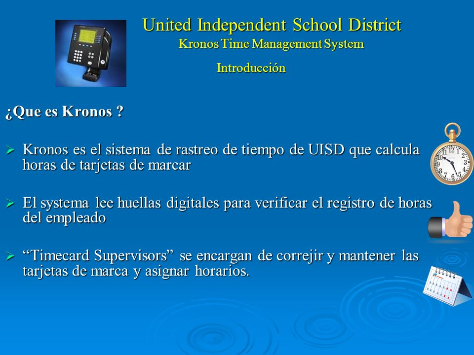 United Independent School District Kronos Time Management System What is Kronos ? Kronos is United ISDs official time keeping computer system that ele
