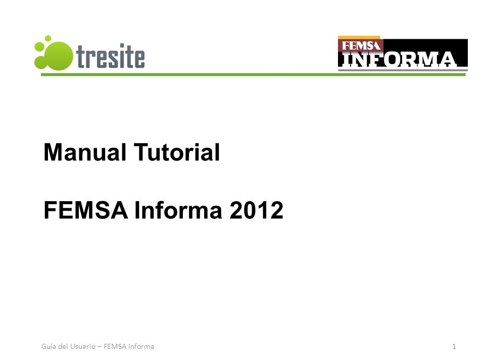 Manual Tutorial FEMSA Informa 2012 Guía del Usuario – FEMSA Informa1