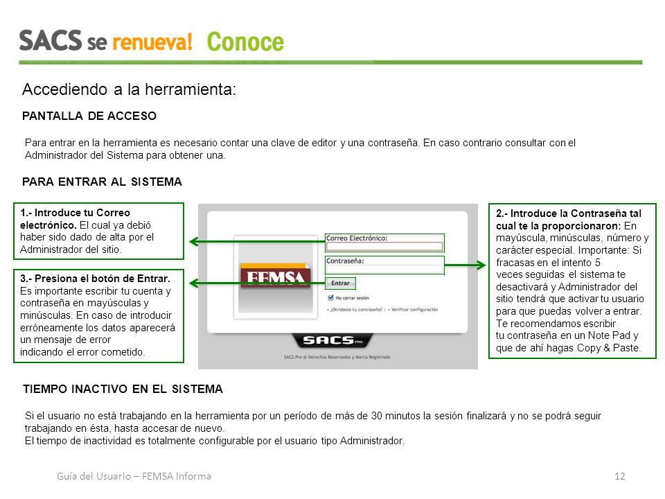 Accediendo a la herramienta: PANTALLA DE ACCESO Para entrar en la herramienta es necesario contar una clave de editor y una contraseña.