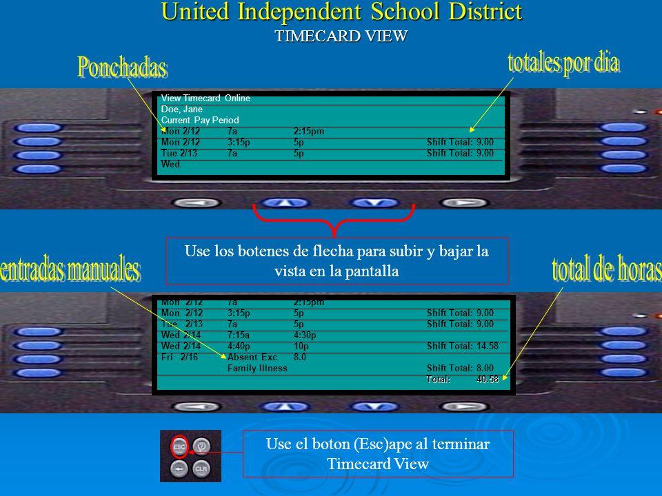 United Independent School District Kronos Time Management System Nota: La LLAVE para utilizar Kronos es su Numero de Empleado y su Huella View Timecar