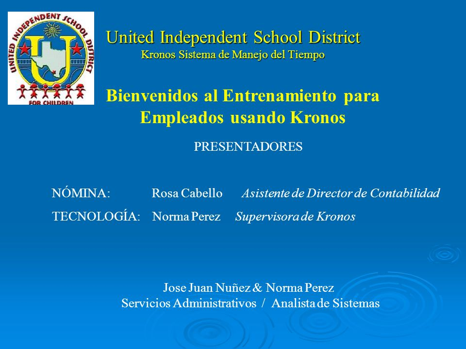 United Independent School District Kronos Time Management System PRESENTERS PAYROLL:Rosa CabelloAssistant Director Accounting TECHNOLOGY:Norma PerezKr