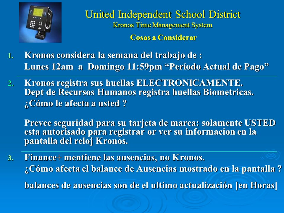United Independent School District Kronos Time Management System 1. Kronos considers the Work Week as : Monday 12am to Sunday 11:59pm Current Pay Peri