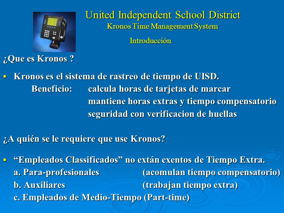 United Independent School District Kronos Time Management System What is Kronos ? Kronos is United ISDs time keeping system. Kronos is United ISDs tim