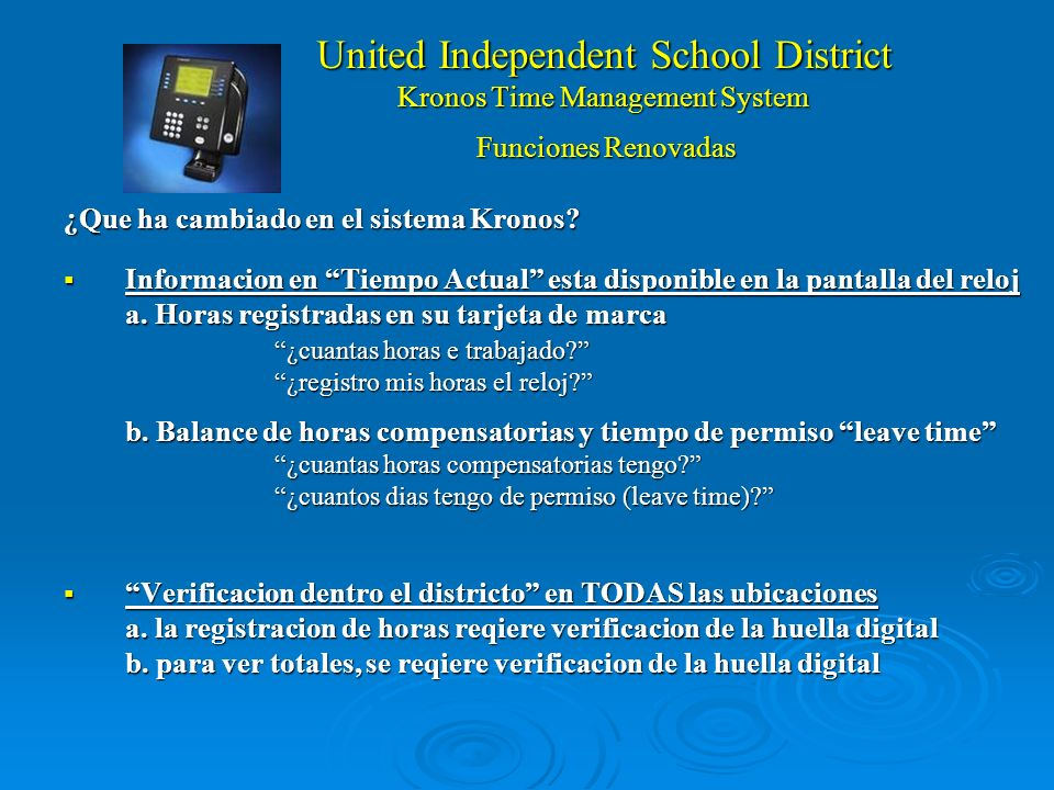 United Independent School District Kronos Time Management System What has changed with Kronos? Real Time information available on the clock Real Time