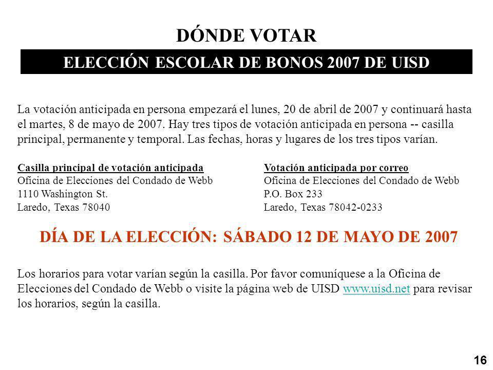 DÓNDE VOTAR ELECCIÓN ESCOLAR DE BONOS 2007 DE UISD La votación anticipada en persona empezará el lunes, 20 de abril de 2007 y continuará hasta el martes, 8 de mayo de 2007.