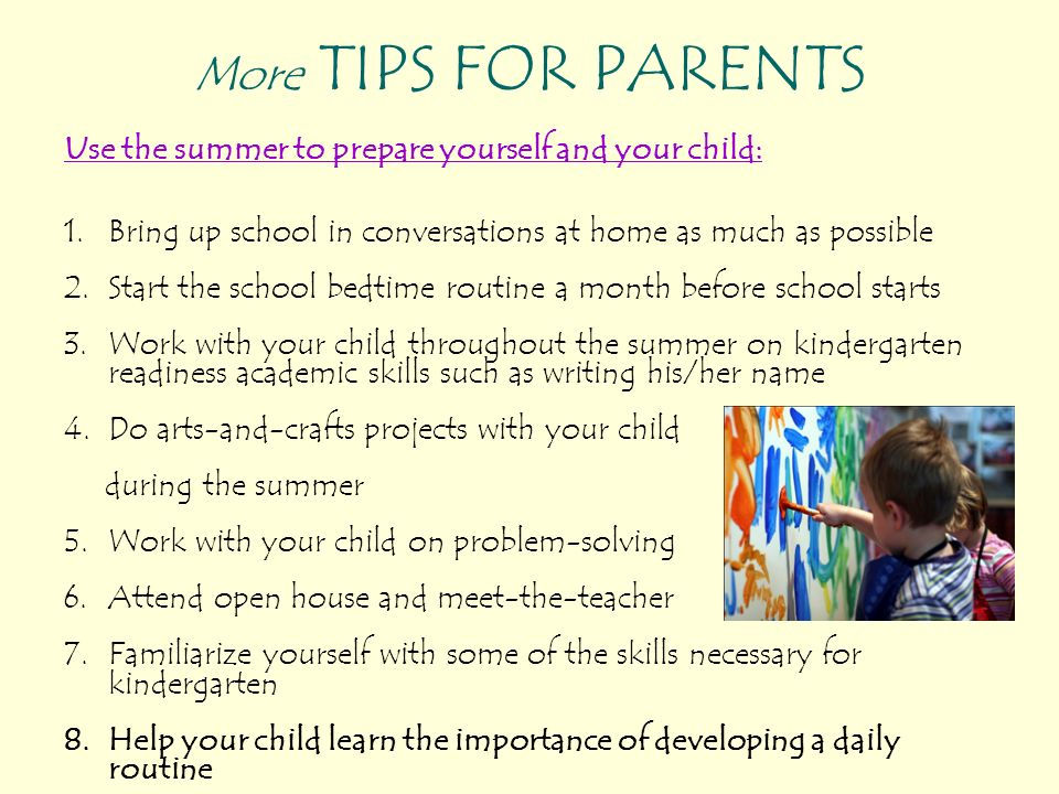 Use the summer to prepare yourself and your child: 1.Bring up school in conversations at home as much as possible 2.Start the school bedtime routine a