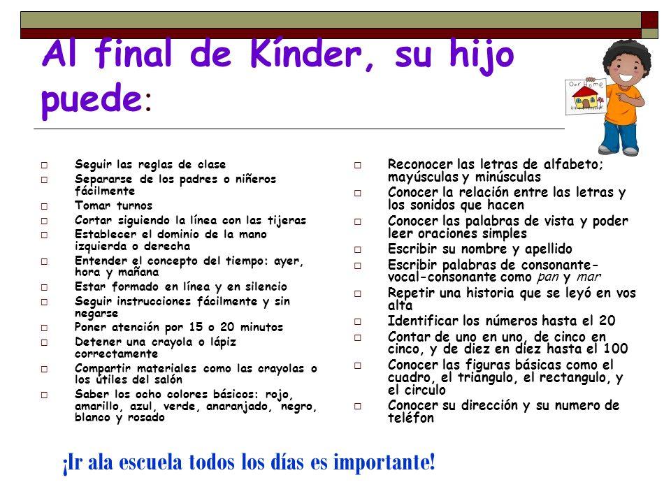 Al final de Kínder, su hijo puede : Seguir las reglas de clase Separarse de los padres o niñeros fácilmente Tomar turnos Cortar siguiendo la línea con