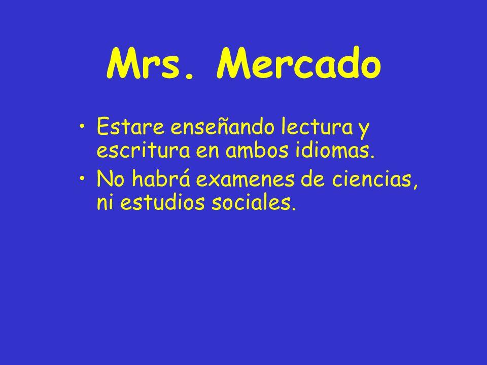 Mrs. Mercado Estare enseñando lectura y escritura en ambos idiomas. No habrá examenes de ciencias, ni estudios sociales.