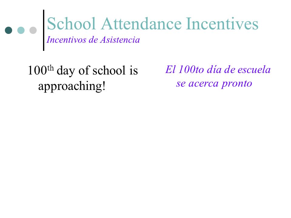 School Attendance Incentives Incentivos de Asistencia 100 th day of school is approaching! El 100to día de escuela se acerca pronto