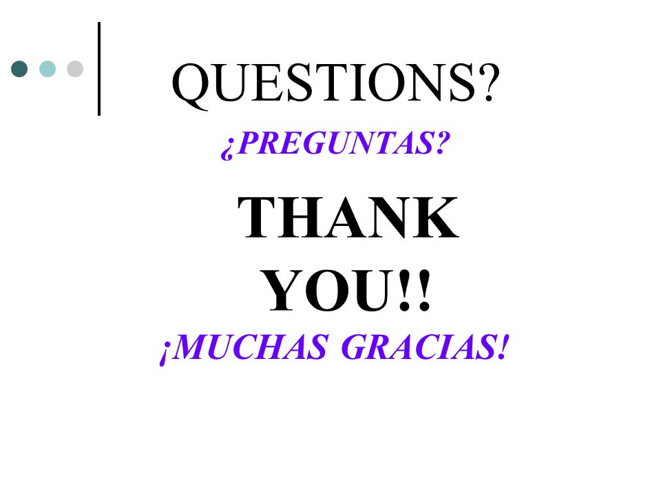 THANK YOU!! QUESTIONS ¿PREGUNTAS ¡MUCHAS GRACIAS!