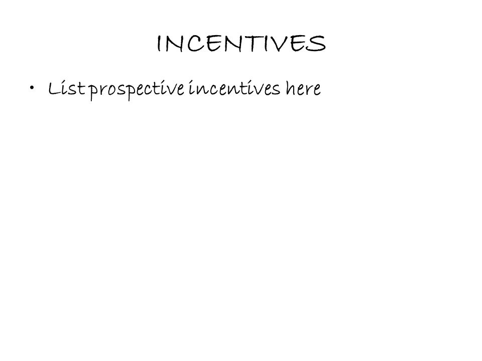 INCENTIVES List prospective incentives here