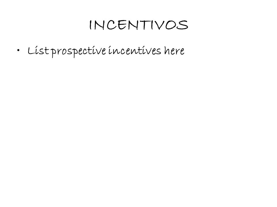 INCENTIVOS List prospective incentives here