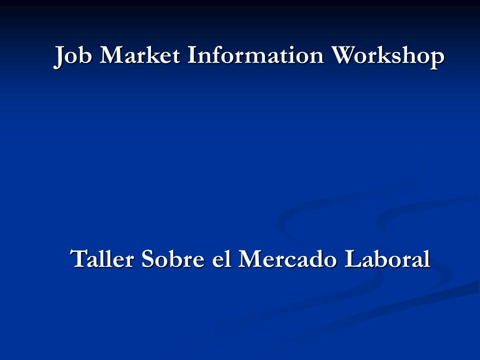 Job Market Information Workshop Taller Sobre el Mercado Laboral