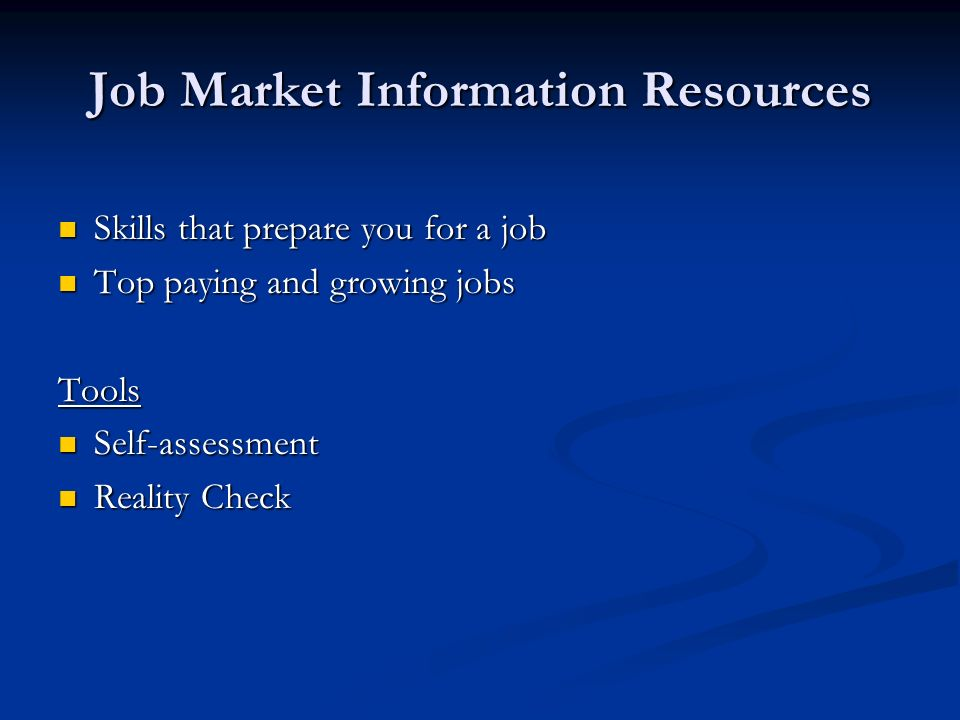 Job Market Information Resources Skills that prepare you for a job Skills that prepare you for a job Top paying and growing jobs Top paying and growing jobsTools Self-assessment Self-assessment Reality Check Reality Check