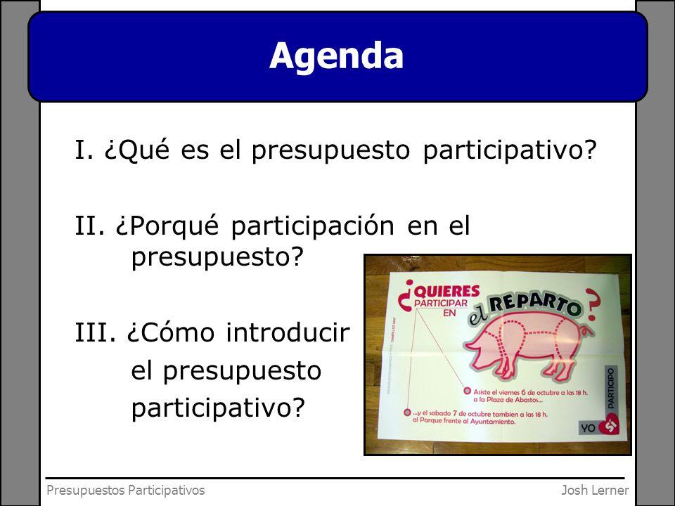 Josh LernerPresupuestos Participativos Presupuesto Participativo: Un proceso en el que los vecinos deciden democráticamente y directamente como distribuir los fondos de un presupuesto público.