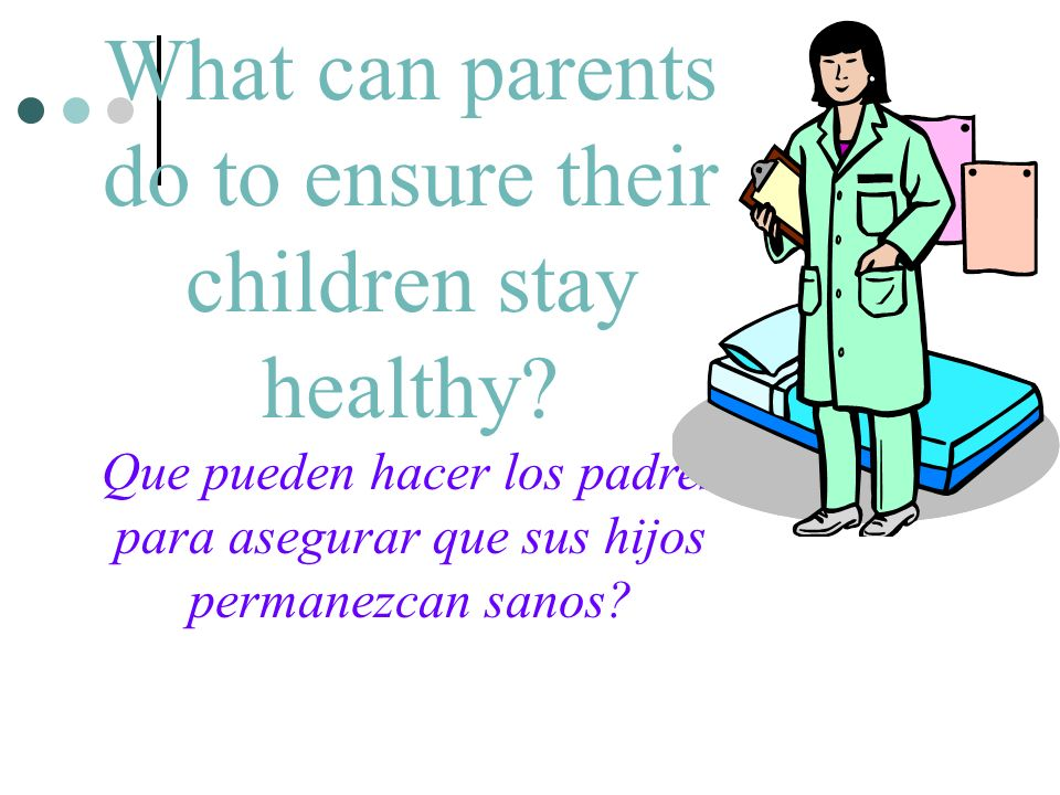 What can parents do to ensure their children stay healthy.
