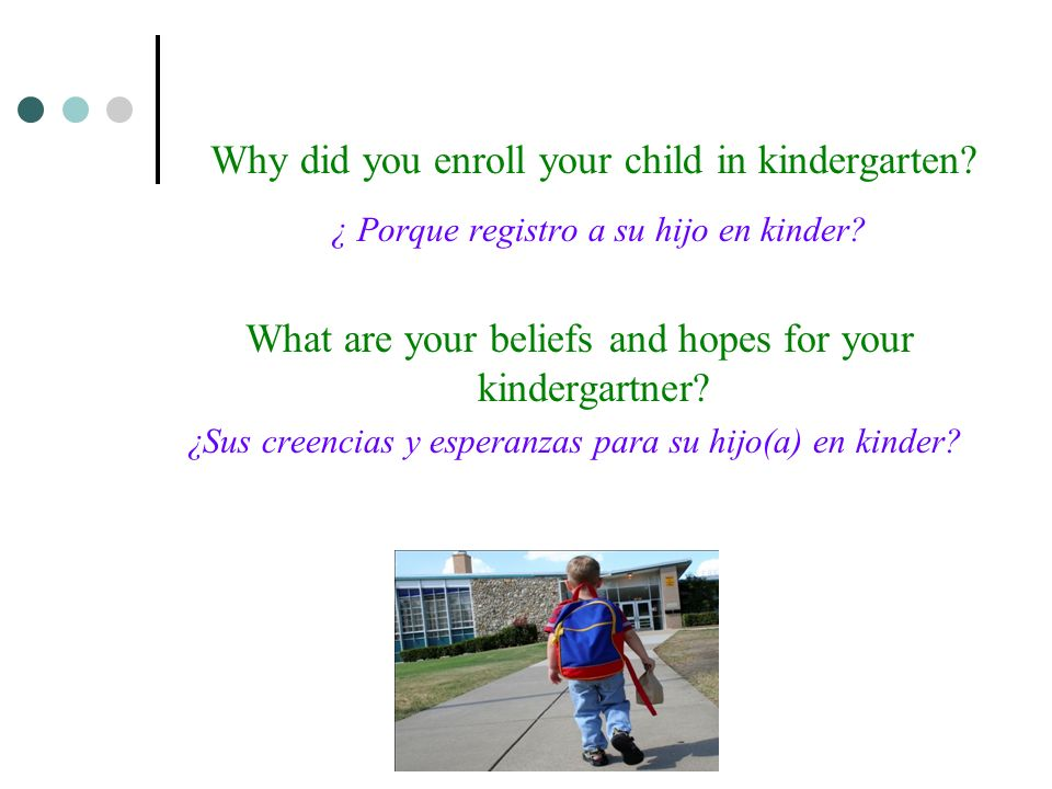 Why did you enroll your child in kindergarten. ¿ Porque registro a su hijo en kinder.