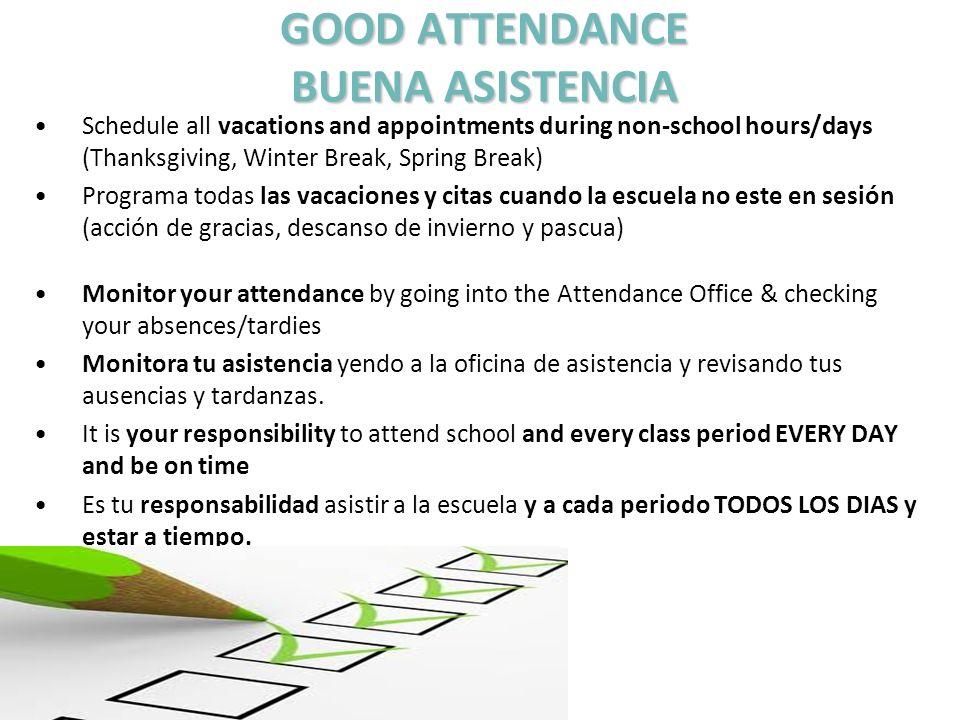 Schedule all vacations and appointments during non-school hours/days (Thanksgiving, Winter Break, Spring Break) Programa todas las vacaciones y citas