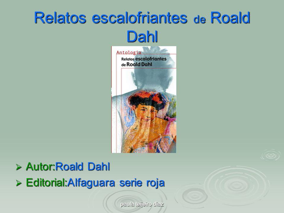 paula teijeiro diaz Relatos escalofriantes de Roald Dahl Autor:Roald Dahl Autor:Roald Dahl Editorial:Alfaguara serie roja Editorial:Alfaguara serie ro