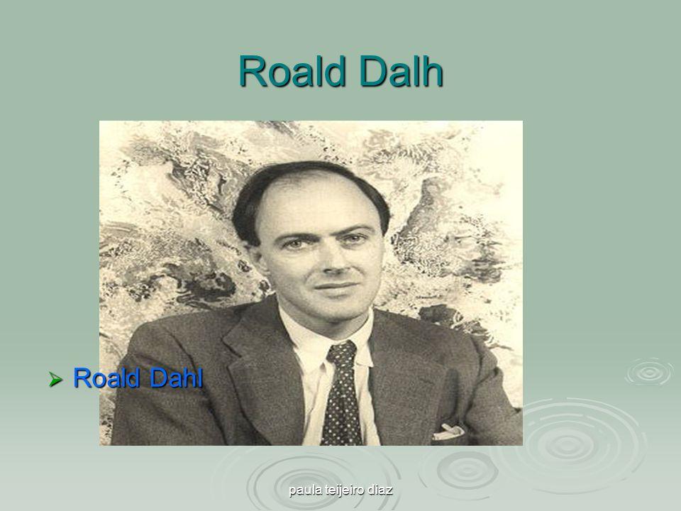 paula teijeiro diaz Roald Dalh Roald Dahl Roald Dahl