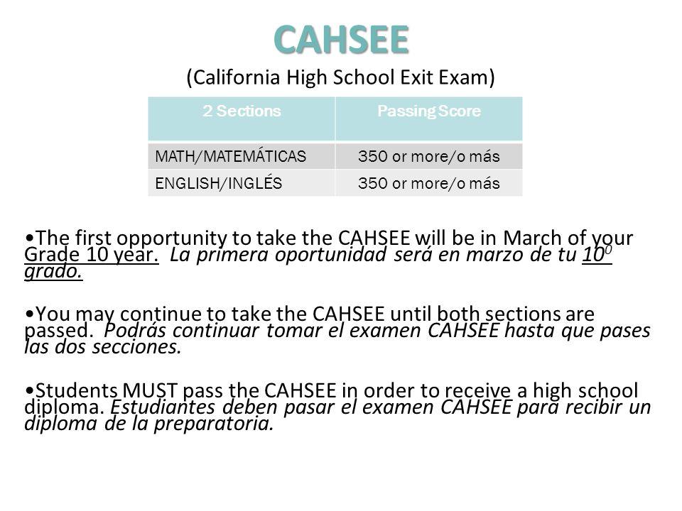 The first opportunity to take the CAHSEE will be in March of your Grade 10 year. La primera oportunidad será en marzo de tu 10 0 grado. You may contin