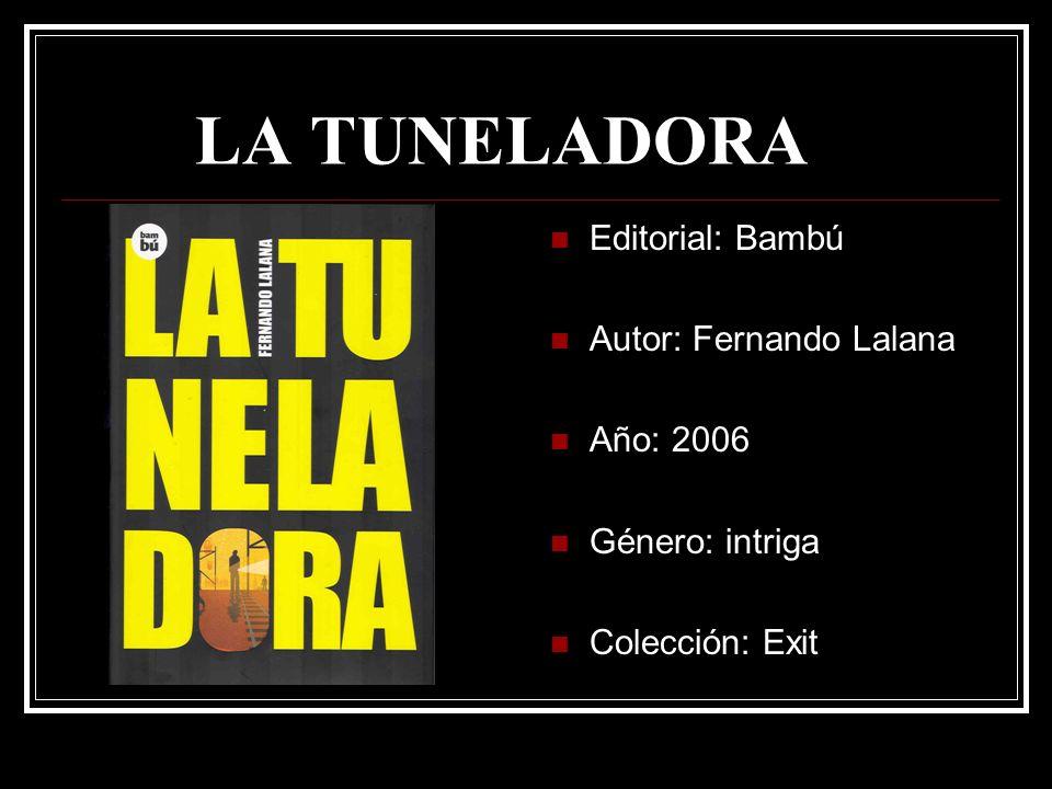 LA TUNELADORA Editorial: Bambú Autor: Fernando Lalana Año: 2006 Género: intriga Colección: Exit