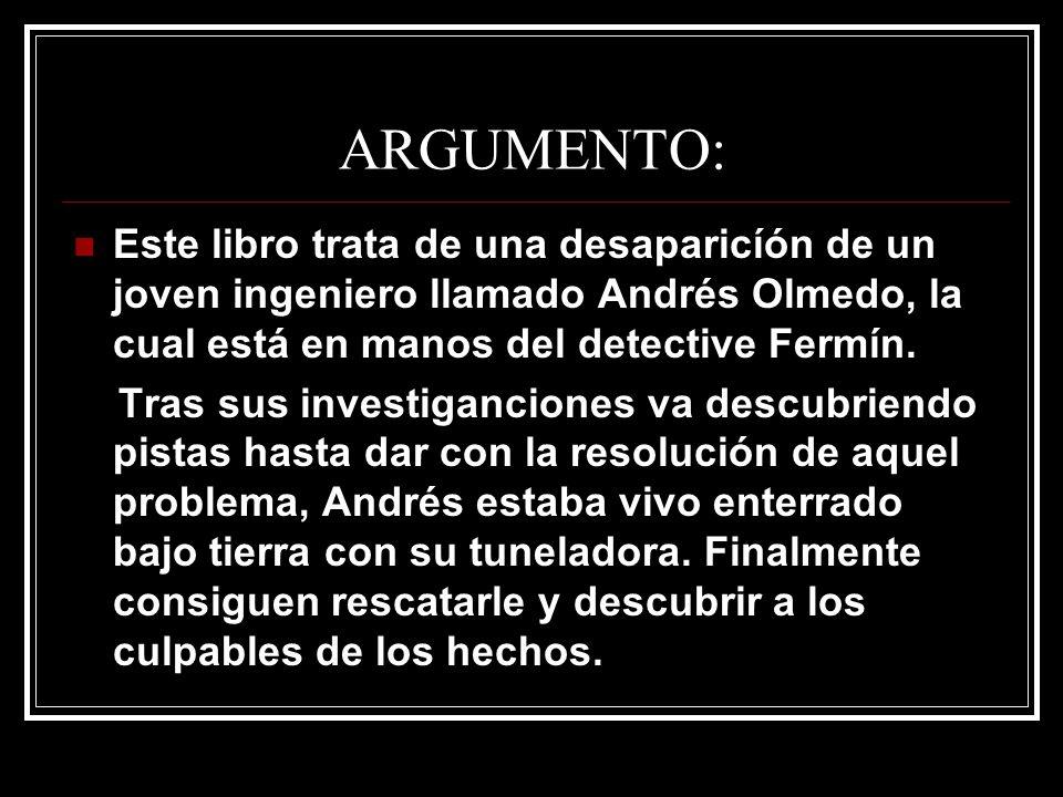 ARGUMENTO: Este libro trata de una desaparicíón de un joven ingeniero llamado Andrés Olmedo, la cual está en manos del detective Fermín. Tras sus inve