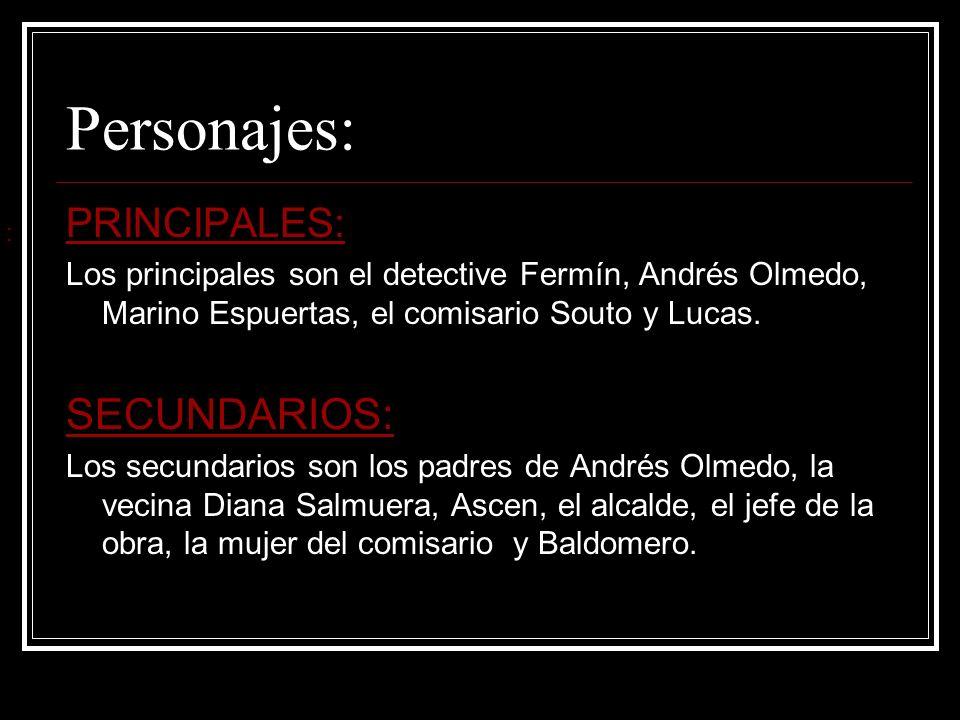 Personajes: PRINCIPALES: Los principales son el detective Fermín, Andrés Olmedo, Marino Espuertas, el comisario Souto y Lucas. SECUNDARIOS: Los secund