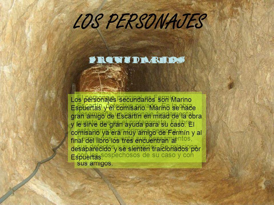 LOS PERSONAJES PRINCIPALES El personaje principal es Fermín Escartín, detective privado. En la obra desempeña un personaje fundamental, puesto que es