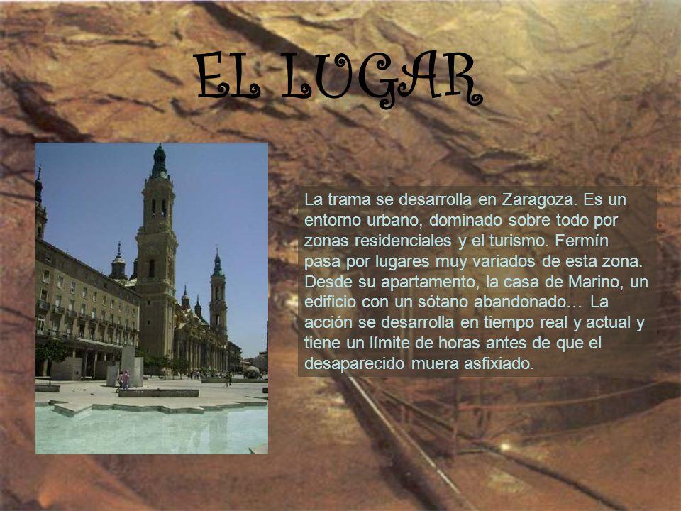 EL LUGAR La trama se desarrolla en Zaragoza. Es un entorno urbano, dominado sobre todo por zonas residenciales y el turismo. Fermín pasa por lugares m