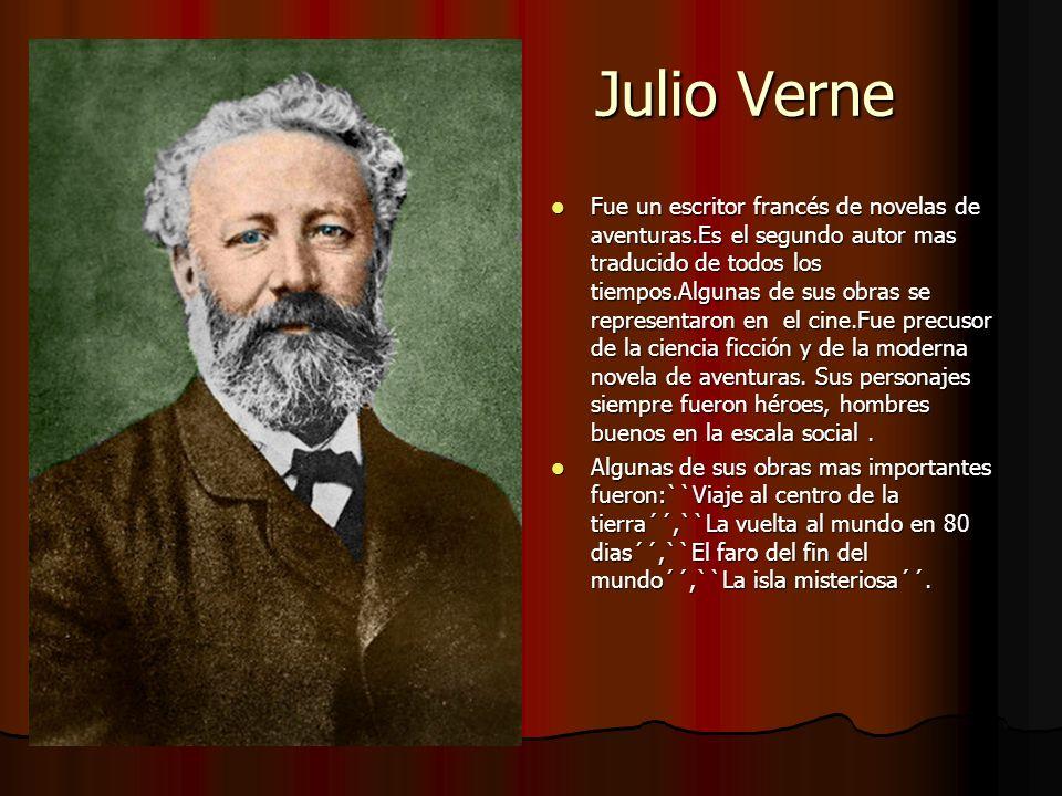 Julio Verne Julio Verne Fue Fue un escritor francés de novelas de aventuras.Es el segundo autor mas traducido de todos los tiempos.Algunas de sus obra