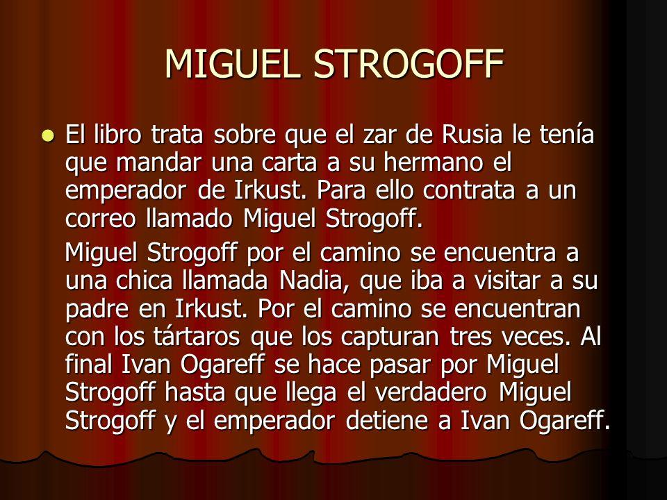 Personajes Protagonistas:Miguel Strogoff-es el correo del Zar.Tiene 30 años y nacio en Siberia.Tiene un carácter valiente y en su camino se enfrenta con Ivan Ogareff.