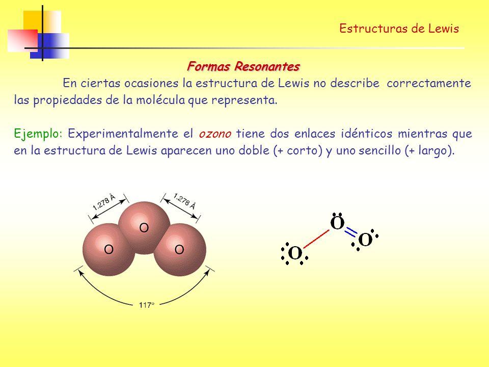 Estructuras de Lewis Formas Resonantes En ciertas ocasiones la estructura de Lewis no describe correctamente las propiedades de la molécula que representa.