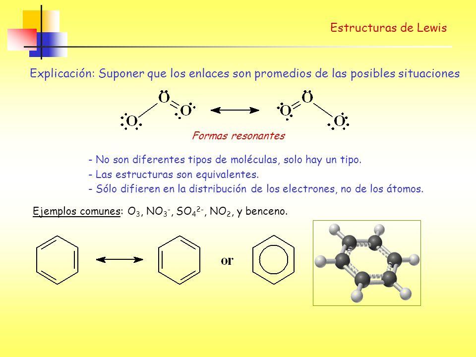Estructuras de Lewis Explicación: Suponer que los enlaces son promedios de las posibles situaciones Formas resonantes - No son diferentes tipos de moléculas, solo hay un tipo.