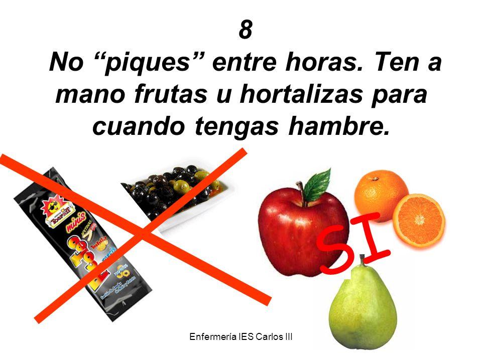 Enfermería IES Carlos III 8 No piques entre horas. Ten a mano frutas u hortalizas para cuando tengas hambre. SI
