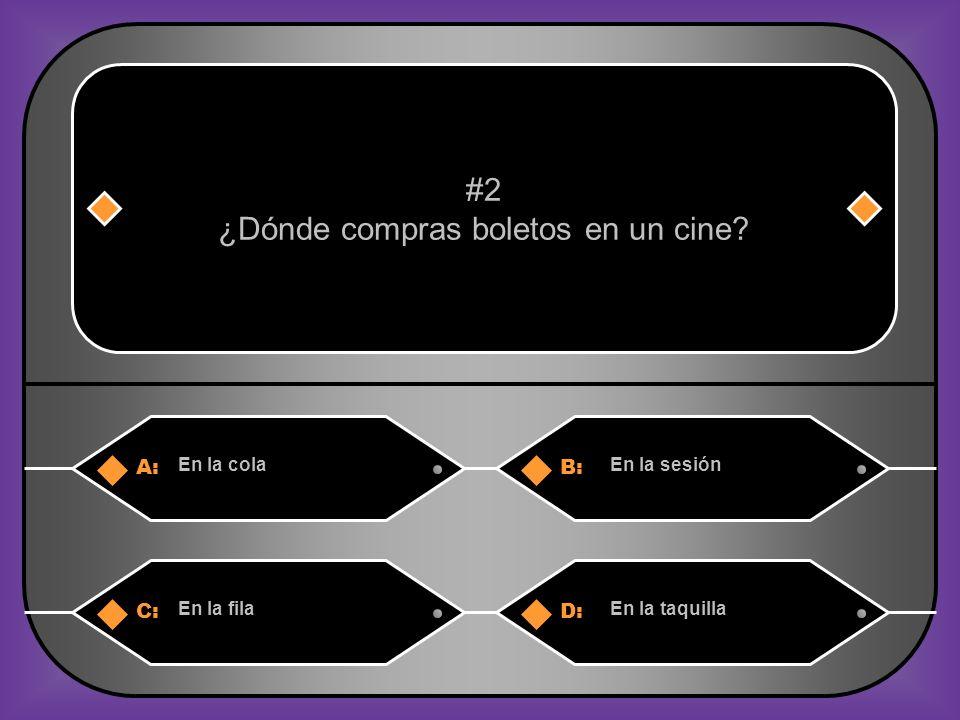 A:B: En la colaEn la sesión #2 ¿Dónde compras boletos en un cine? C:D: En la filaEn la taquilla