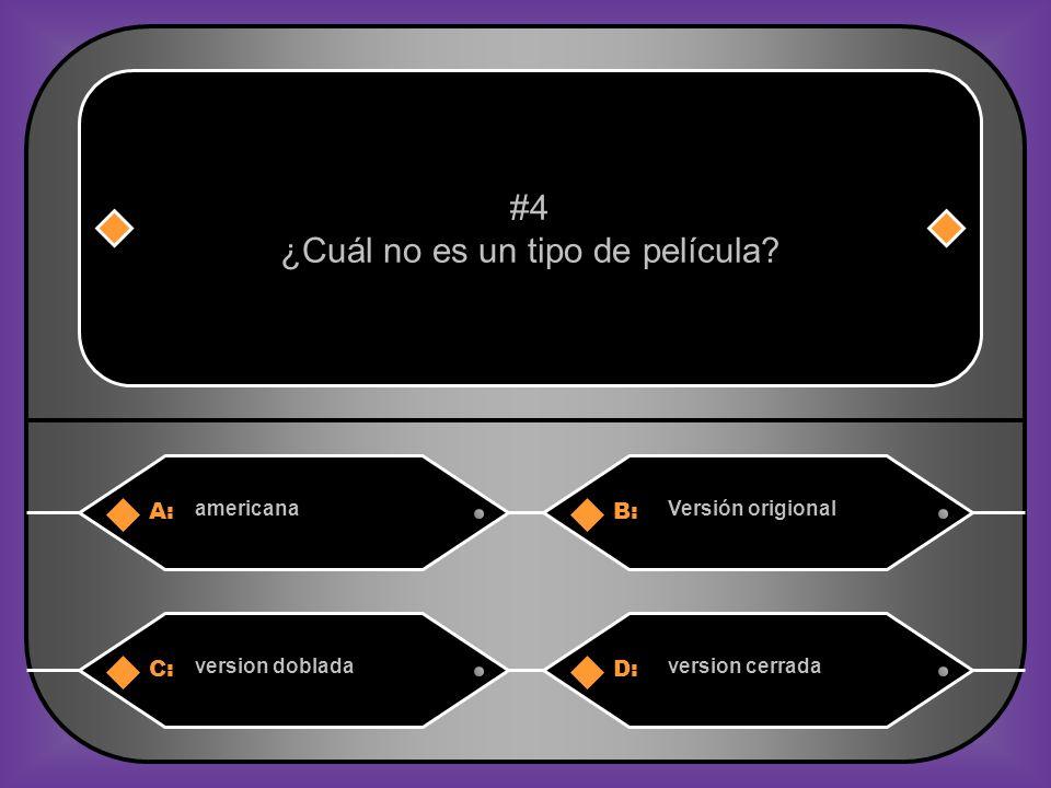 A:B: americanaVersión origional #4 ¿Cuál no es un tipo de película.