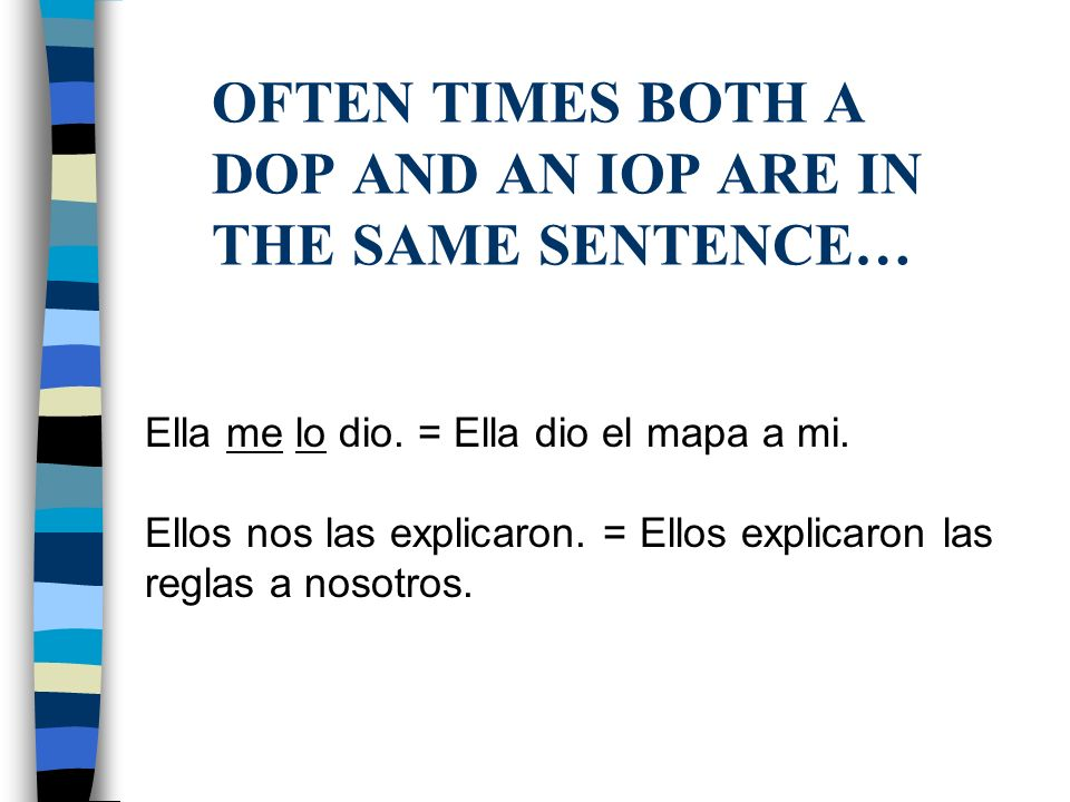 OFTEN TIMES BOTH A DOP AND AN IOP ARE IN THE SAME SENTENCE… Ella me lo dio.