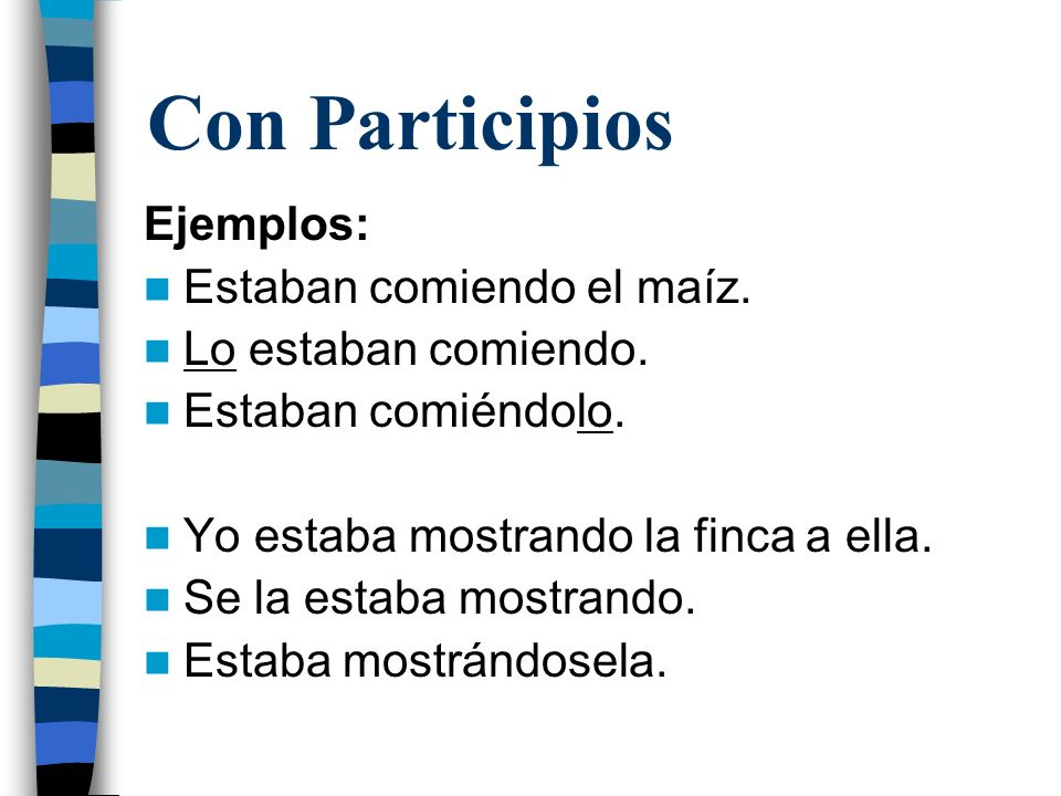 Con Participios If you attach the pronouns to the participle, you must add an accent to retain the correct stress.