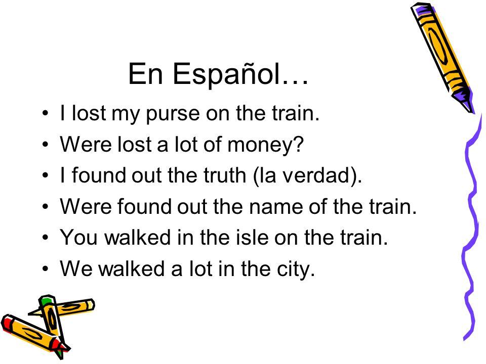 En Español… I lost my purse on the train. Were lost a lot of money.