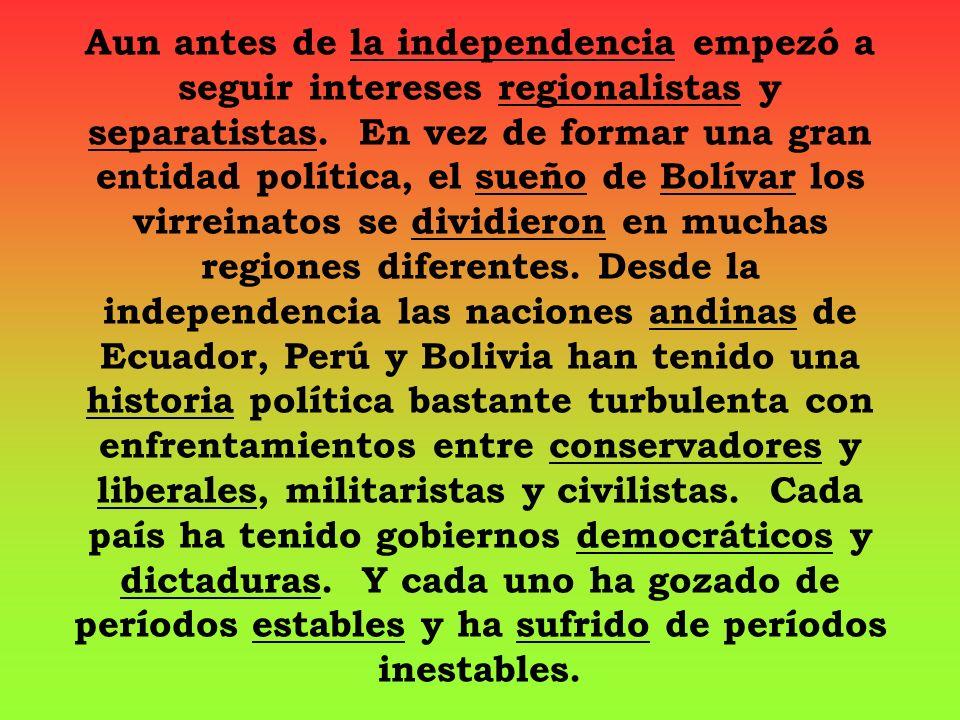 Aun antes de la independencia empezó a seguir intereses regionalistas y separatistas. En vez de formar una gran entidad política, el sueño de Bolívar