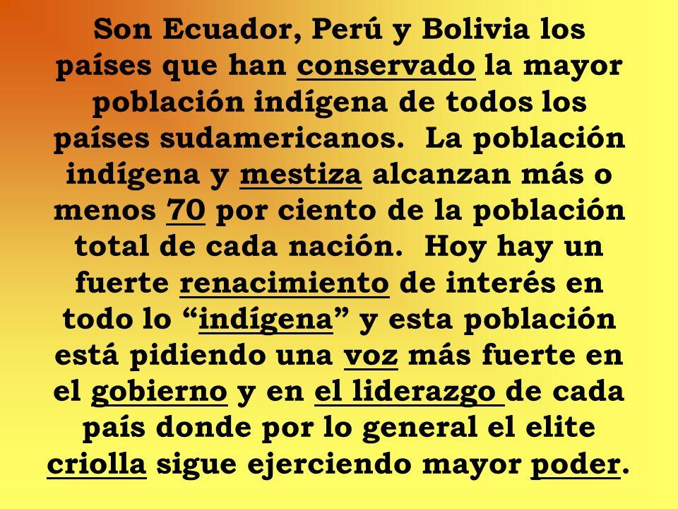 Son Ecuador, Perú y Bolivia los países que han conservado la mayor población indígena de todos los países sudamericanos. La población indígena y mesti