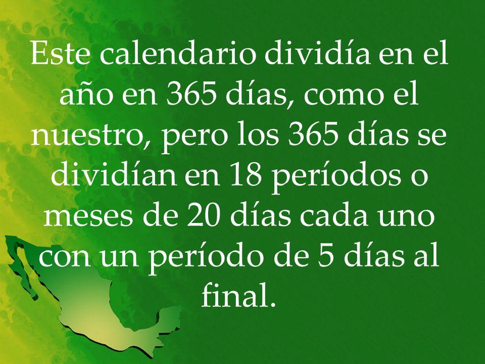 Este calendario dividía en el año en 365 días, como el nuestro, pero los 365 días se dividían en 18 períodos o meses de 20 días cada uno con un períod
