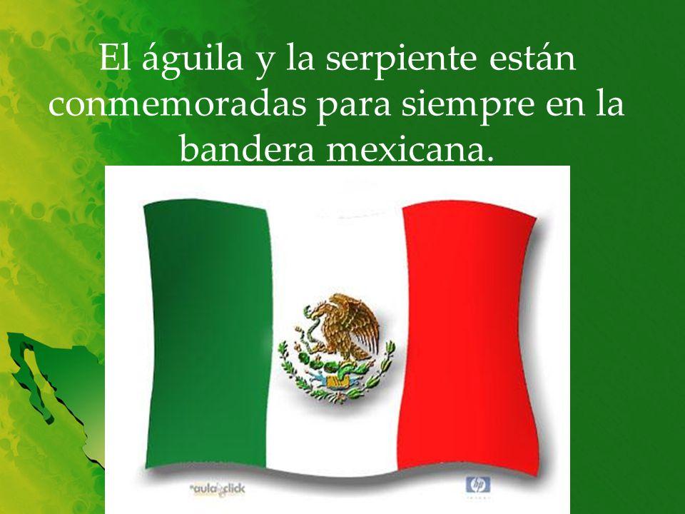 El águila y la serpiente están conmemoradas para siempre en la bandera mexicana.