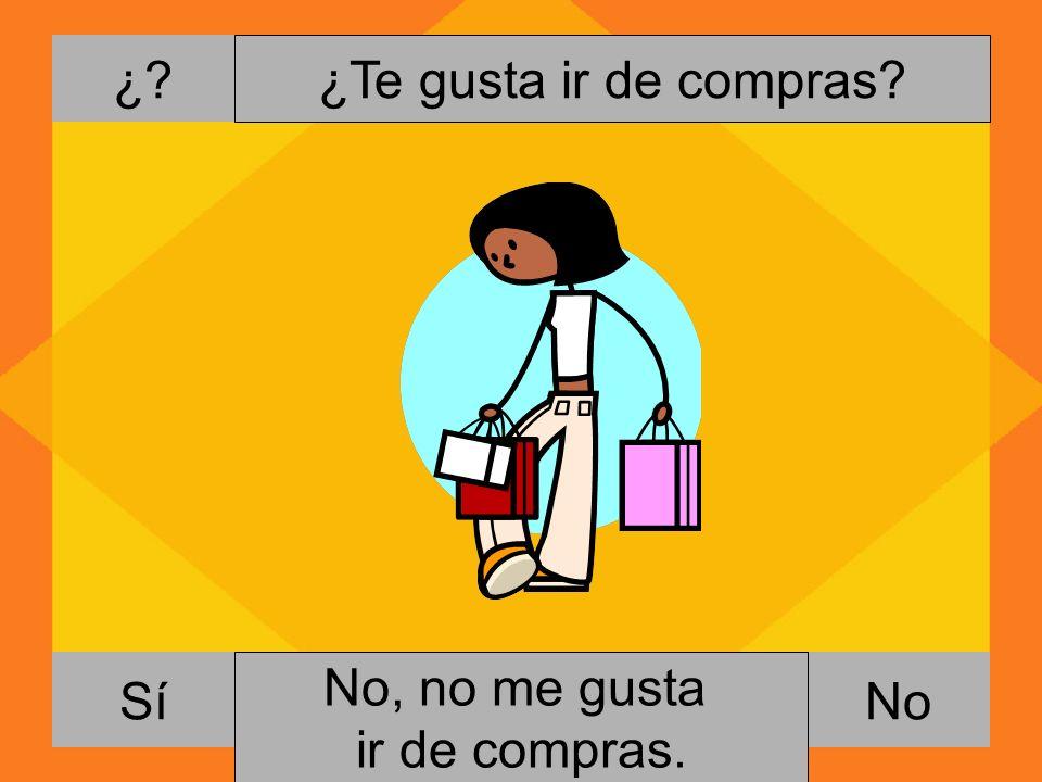 ¿? NoSí ¿Te gusta ir de compras? Si, me gusta ir de compras. No, no me gusta ir de compras.