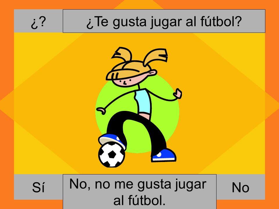 ¿? NoSí ¿Te aburre jugar al fútbol? Si, me gusta jugar al fútbol. No, no me aburre jugar al fútbol.